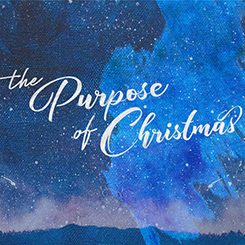 The Purpose of Christmas – Week 1