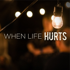 When Life Hurts – Week 1