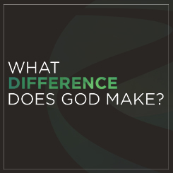What Difference Does God Make? – Week 4