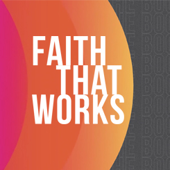 Faith That Works – Week 1