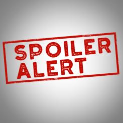 Spoiler Alert – Part 1